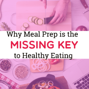 Why Meal Prep is the Missing KEY to Healthy Eating
